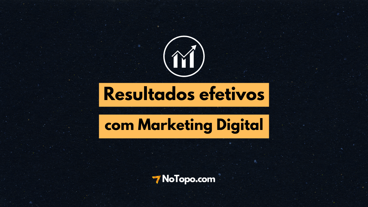 Case de sucesso NoTopo: Resultados efetivos com Marketing Digital